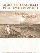 Agricultural R&D in the Developing World: Too Little, Too Late?